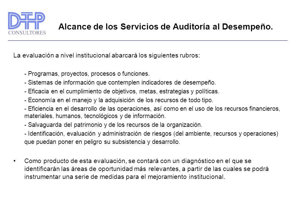 Alcance de los Servicios de Auditoría al Desempeño. La evaluación a nivel institucional abarcará los siguientes rubros: - Programas, proyectos, proces