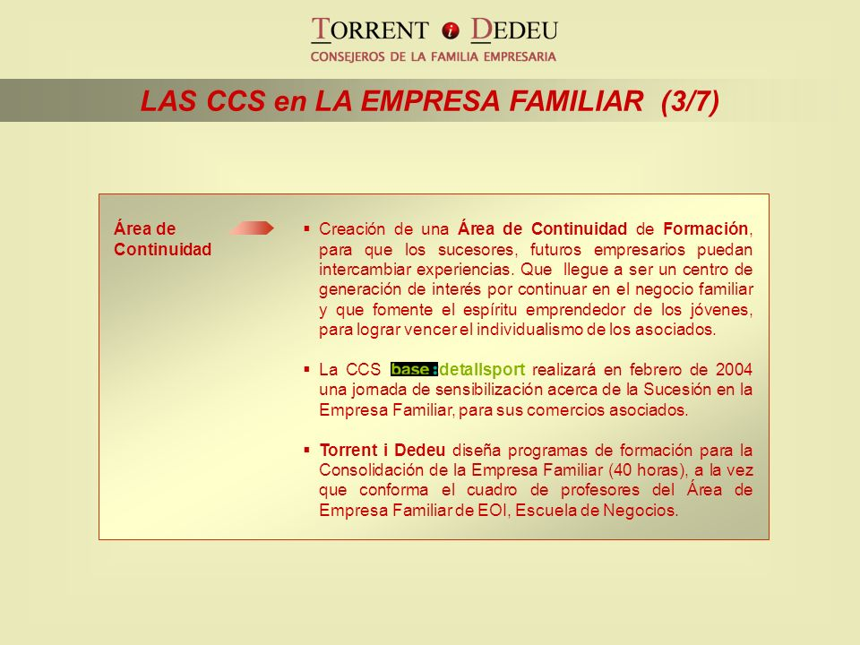 Área de Continuidad LAS CCS en LA EMPRESA FAMILIAR (3/7) Creación de una Área de Continuidad de Formación, para que los sucesores, futuros empresarios