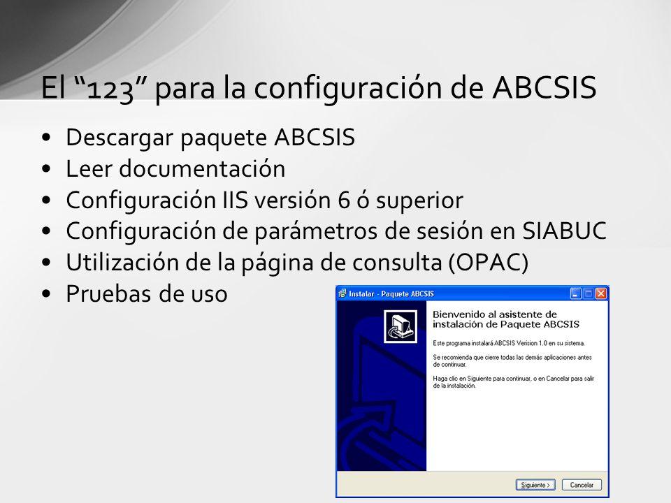 El 123 para la configuración de ABCSIS Descargar paquete ABCSIS Leer documentación Configuración IIS versión 6 ó superior Configuración de parámetros