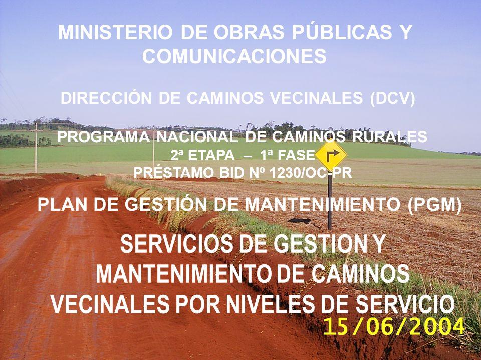 SERVICIOS DE GESTION Y MANTENIMIENTO DE CAMINOS VECINALES POR NIVELES DE SERVICIO PROGRAMA NACIONAL DE CAMINOS RURALES 2ª ETAPA – 1ª FASE PRÉSTAMO BID Nº 1230/OC-PR PLAN DE GESTIÓN DE MANTENIMIENTO (PGM) DIRECCIÓN DE CAMINOS VECINALES (DCV) MINISTERIO DE OBRAS PÚBLICAS Y COMUNICACIONES