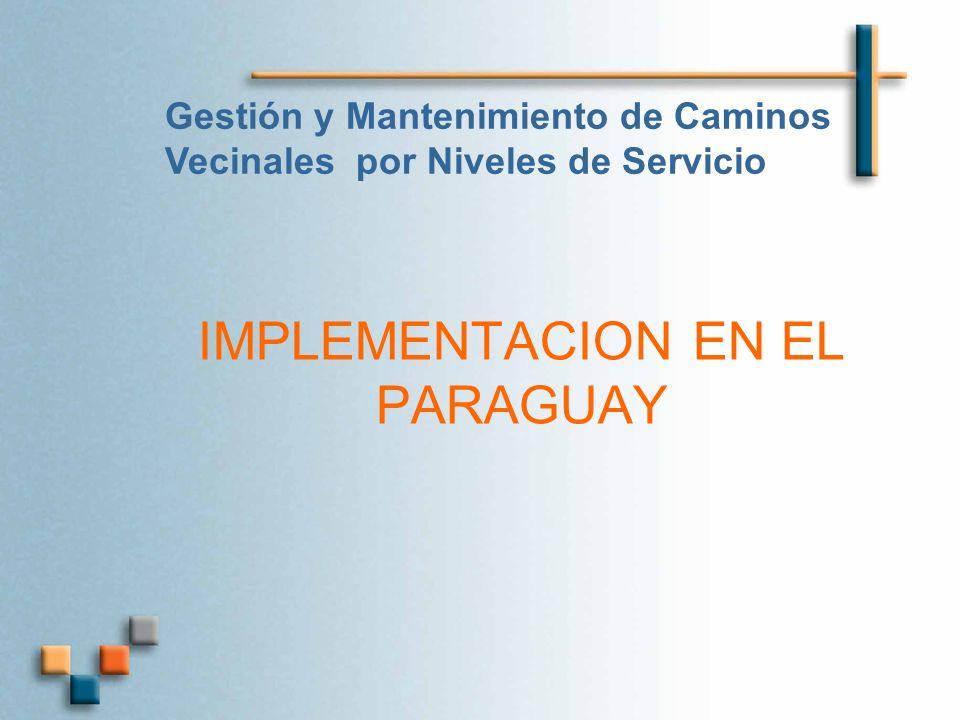 IMPLEMENTACION EN EL PARAGUAY Gestión y Mantenimiento de Caminos Vecinales por Niveles de Servicio