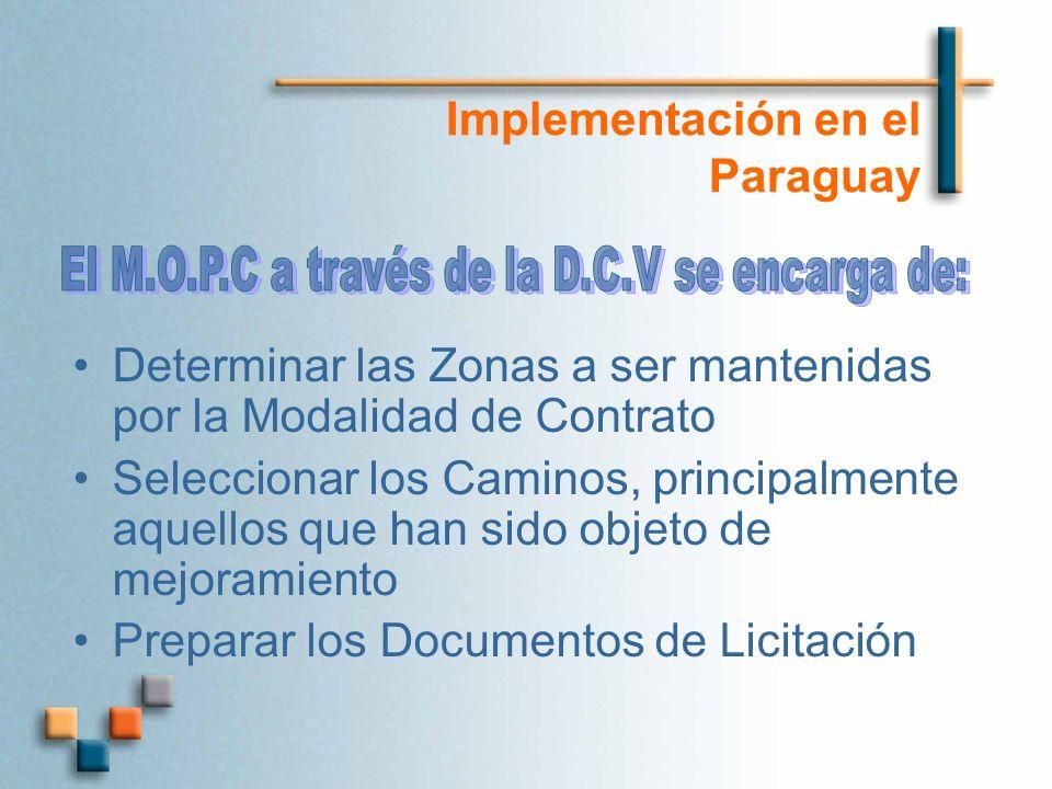 Implementación en el Paraguay Determinar las Zonas a ser mantenidas por la Modalidad de Contrato Seleccionar los Caminos, principalmente aquellos que han sido objeto de mejoramiento Preparar los Documentos de Licitación