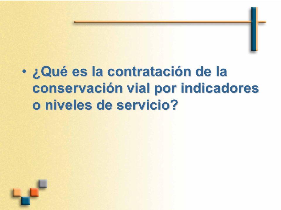 ¿Qué es la contratación de la conservación vial por indicadores o niveles de servicio?¿Qué es la contratación de la conservación vial por indicadores