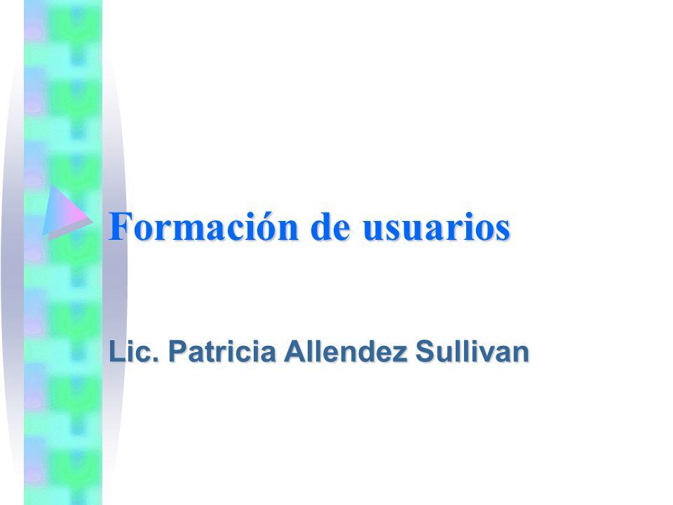 Formación de usuarios Lic. Patricia Allendez Sullivan
