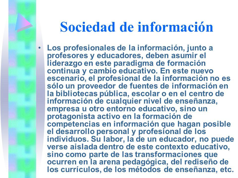 Sociedad de información Los profesionales de la información, junto a profesores y educadores, deben asumir el liderazgo en este paradigma de formación continua y cambio educativo.