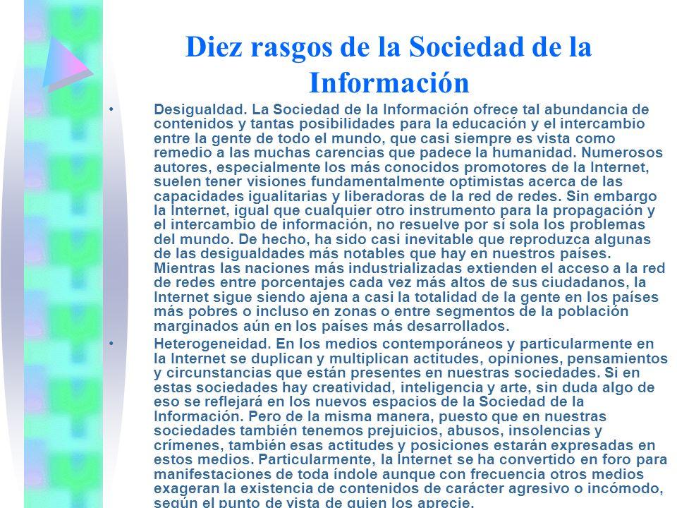 Diez rasgos de la Sociedad de la Información Desigualdad. La Sociedad de la Información ofrece tal abundancia de contenidos y tantas posibilidades par