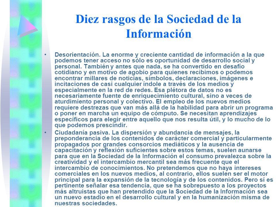 Diez rasgos de la Sociedad de la Información Desorientación. La enorme y creciente cantidad de información a la que podemos tener acceso no sólo es op