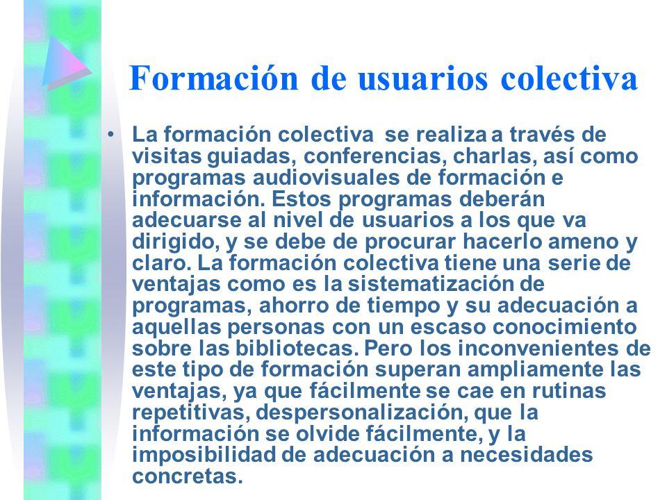 Formación de usuarios colectiva La formación colectiva se realiza a través de visitas guiadas, conferencias, charlas, así como programas audiovisuales de formación e información.