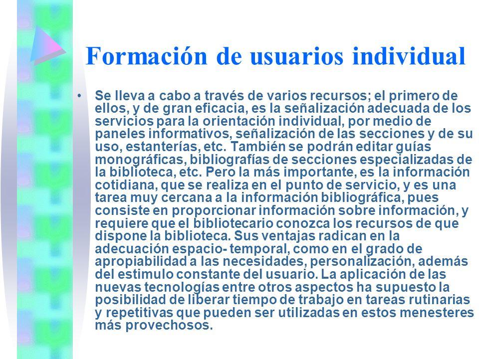 Formación de usuarios individual Se lleva a cabo a través de varios recursos; el primero de ellos, y de gran eficacia, es la señalización adecuada de