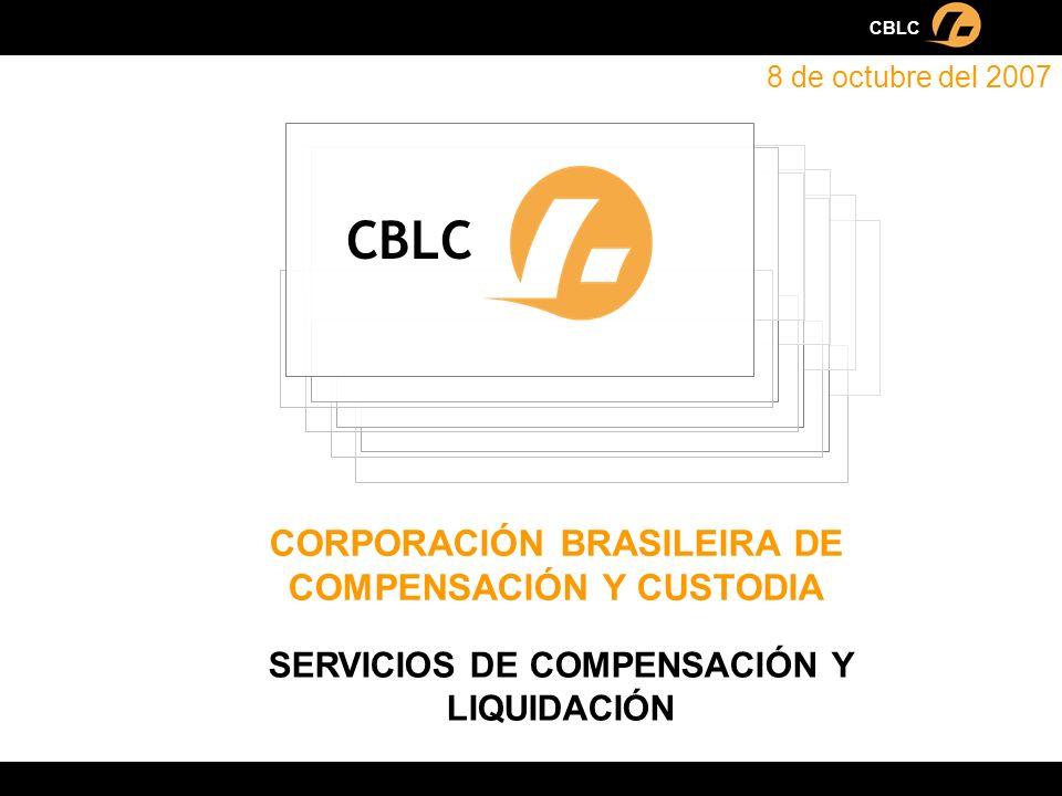 CORPORACIÓN BRASILEIRA DE COMPENSACIÓN Y CUSTODIA CBLC SERVICIOS DE COMPENSACIÓN Y LIQUIDACIÓN 8 de octubre del 2007