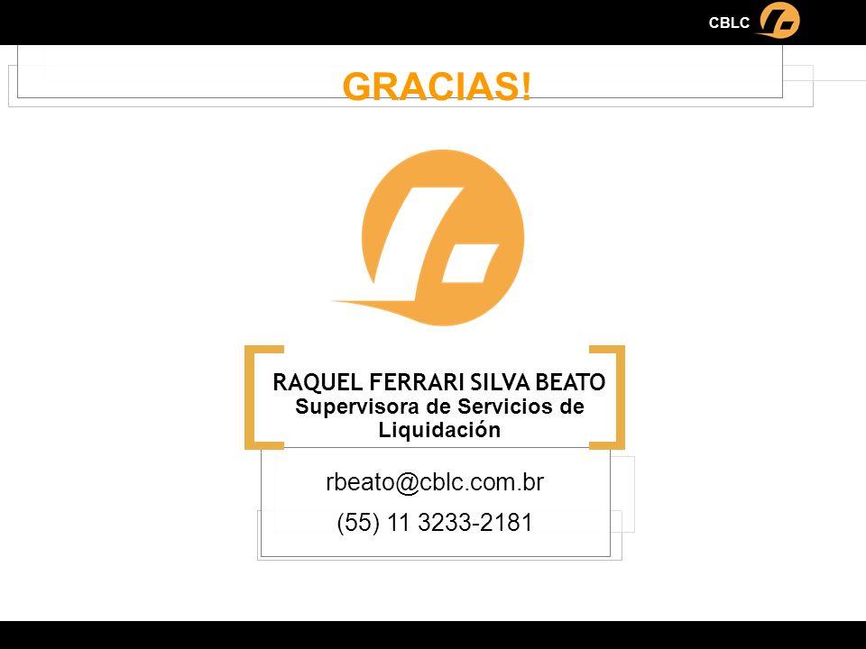 GRACIAS! CBLC rbeato@cblc.com.br (55) 11 3233-2181 RAQUEL FERRARI SILVA BEATO Supervisora de Servicios de Liquidación
