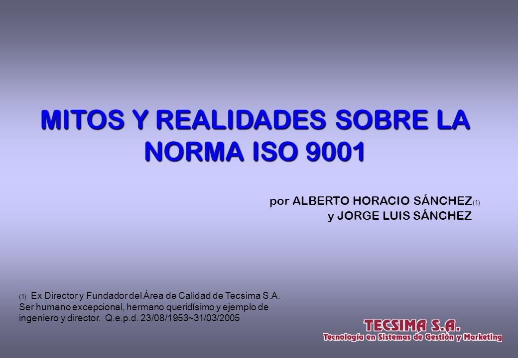 MITOS Y REALIDADES SOBRE LA NORMA ISO 9001 y JORGE LUIS SÁNCHEZ (1) Ex Director y Fundador del Área de Calidad de Tecsima S.A.
