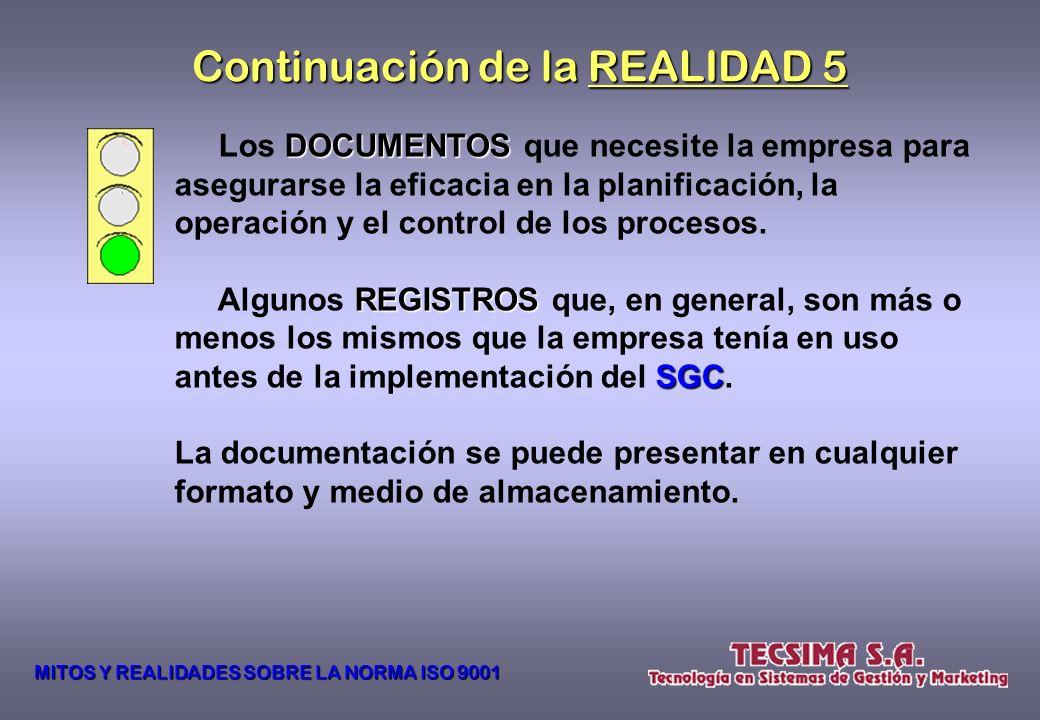 Continuación de la REALIDAD 5 La NORMA ISO 9001:2008 9001:2008 sólo exige: DECLARACIÓN DOCUMENTADA DOCUMENTADA de la política de calidad y los objetiv