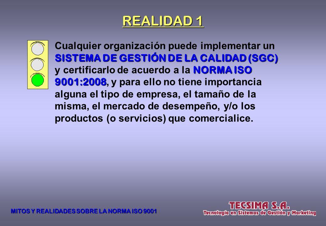 La ISO 9001 9001 es para empresas industriales. No sirve para la producción agropecuaria, el comercio y los servicios. Mito 1 MITOS Y REALIDADES SOBRE