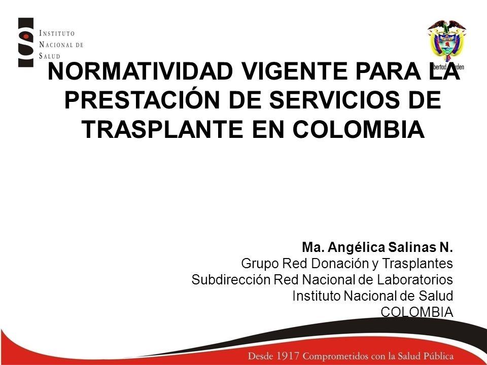 Ma. Angélica Salinas N. Grupo Red Donación y Trasplantes Subdirección Red Nacional de Laboratorios Instituto Nacional de Salud COLOMBIA NORMATIVIDAD V