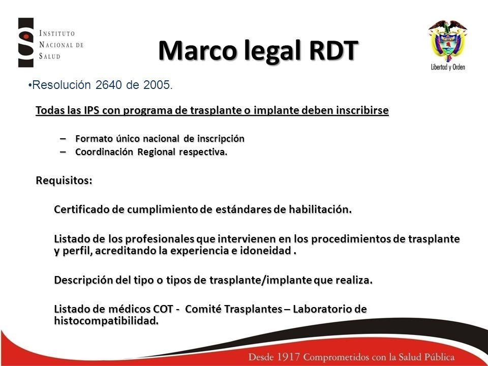 Marco legal RDT Resolución 2640 de 2005. Todas las IPS con programa de trasplante o implante deben inscribirse – Formato único nacional de inscripción