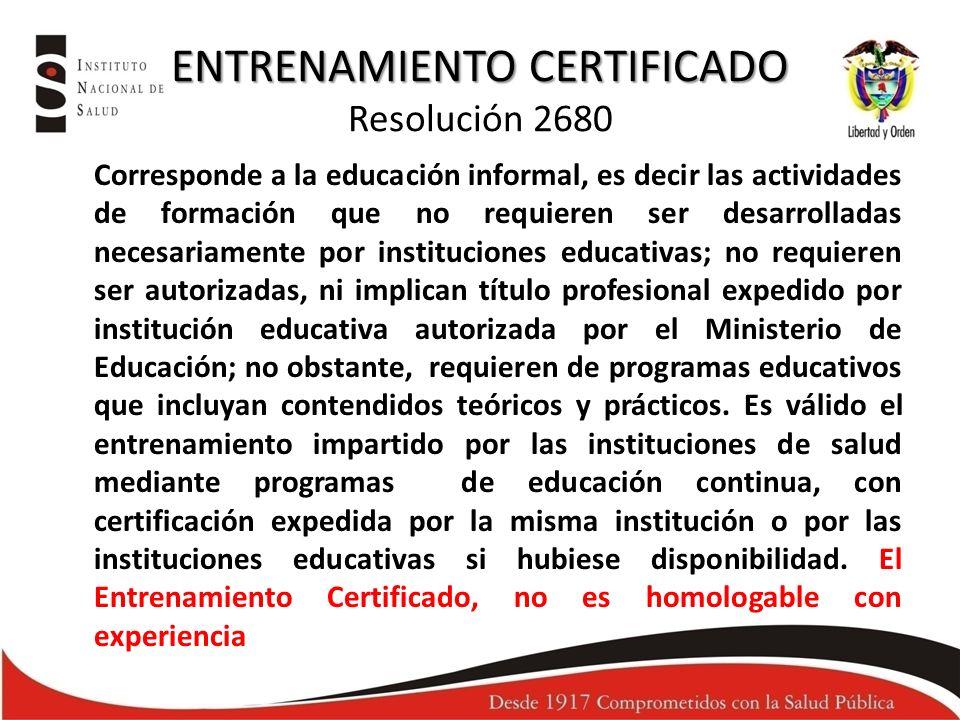 ENTRENAMIENTO CERTIFICADO ENTRENAMIENTO CERTIFICADO Resolución 2680 Corresponde a la educación informal, es decir las actividades de formación que no