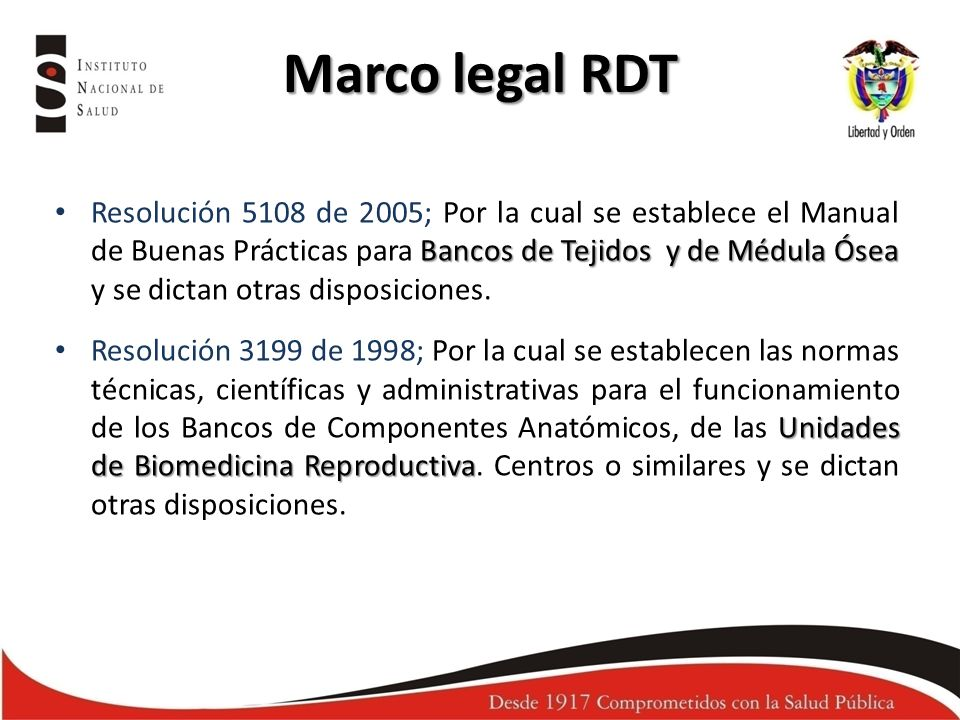 Marco legal RDT Bancos de Tejidos y de Médula Ósea Resolución 5108 de 2005; Por la cual se establece el Manual de Buenas Prácticas para Bancos de Teji