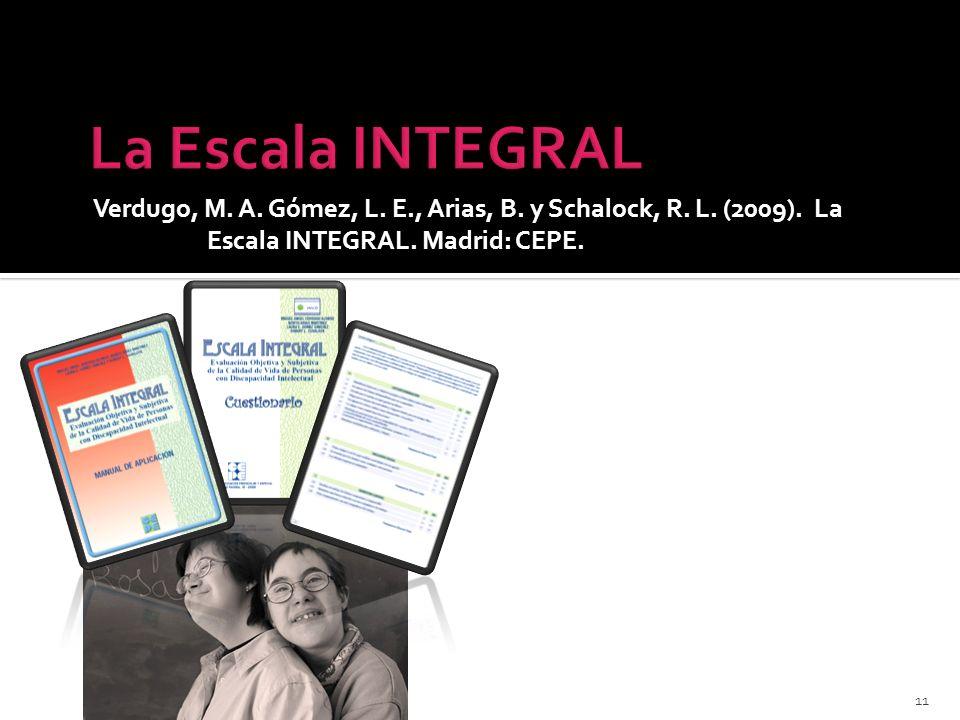 Verdugo, M. A. Gómez, L. E., Arias, B. y Schalock, R. L. (2009). La Escala INTEGRAL. Madrid: CEPE. 11 Evaluación de la calidad de vida desde perspecti
