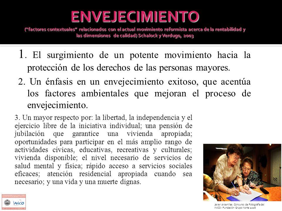 1. El surgimiento de un potente movimiento hacia la protección de los derechos de las personas mayores. 2. Un énfasis en un envejecimiento exitoso, qu
