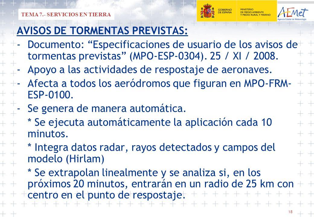 18 AVISOS DE TORMENTAS PREVISTAS: -Documento: Especificaciones de usuario de los avisos de tormentas previstas (MPO-ESP-0304). 25 / XI / 2008. -Apoyo