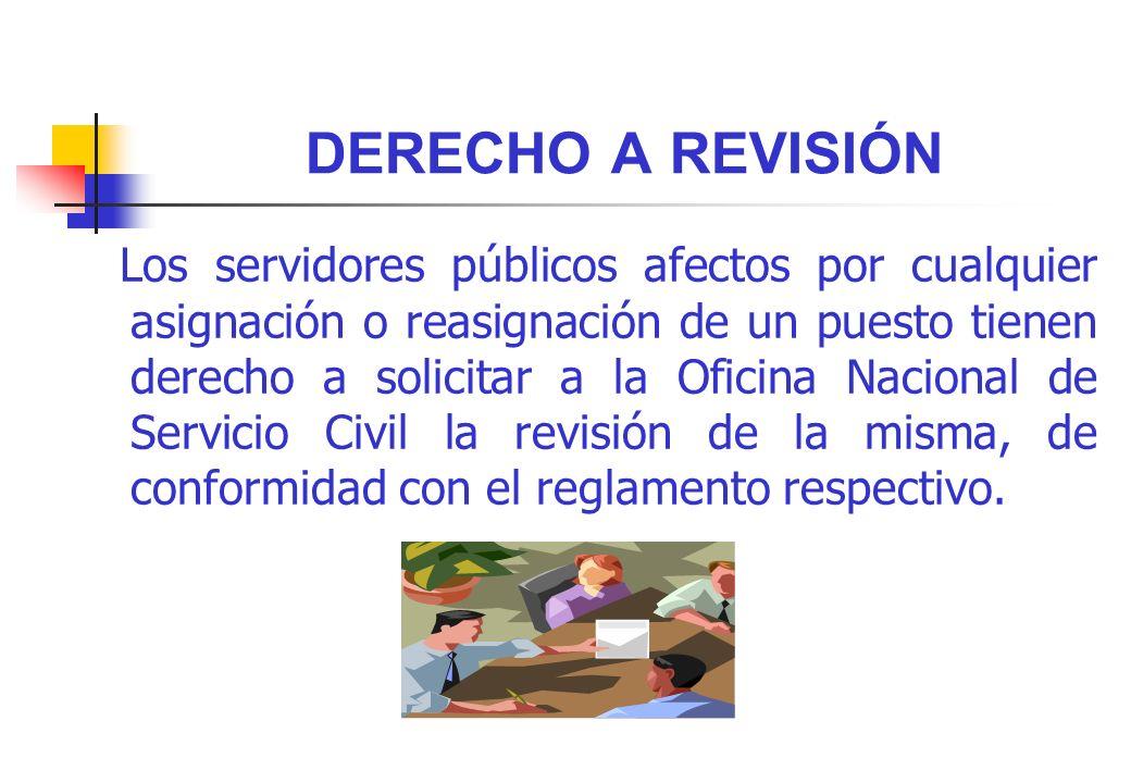 DERECHO A REVISIÓN Los servidores públicos afectos por cualquier asignación o reasignación de un puesto tienen derecho a solicitar a la Oficina Nacion