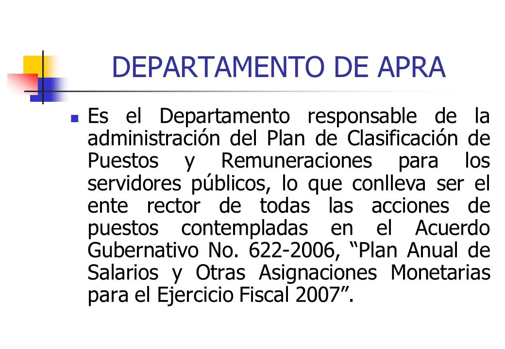 DEPARTAMENTO DE APRA Es el Departamento responsable de la administración del Plan de Clasificación de Puestos y Remuneraciones para los servidores púb