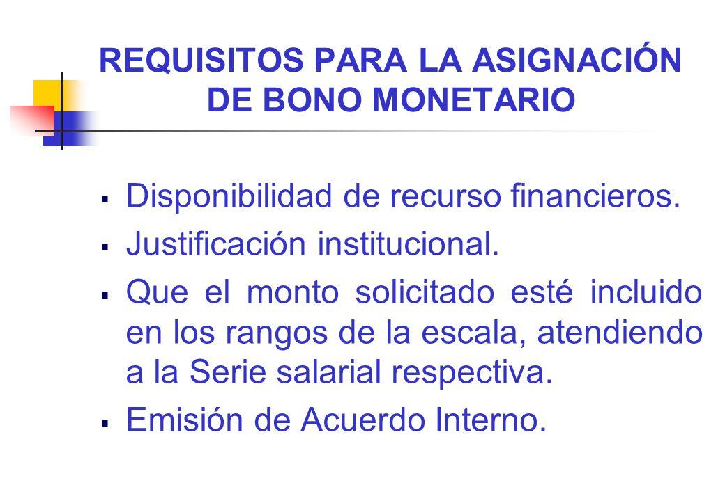 REQUISITOS PARA LA ASIGNACIÓN DE BONO MONETARIO Disponibilidad de recurso financieros. Justificación institucional. Que el monto solicitado esté inclu