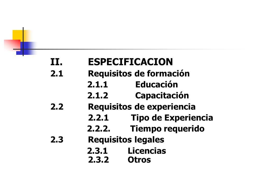 II.ESPECIFICACION 2.1Requisitos de formación 2.1.1 Educación 2.1.2 Capacitación 2.2Requisitos de experiencia 2.2.1 Tipo de Experiencia 2.2.2. Tiempo r