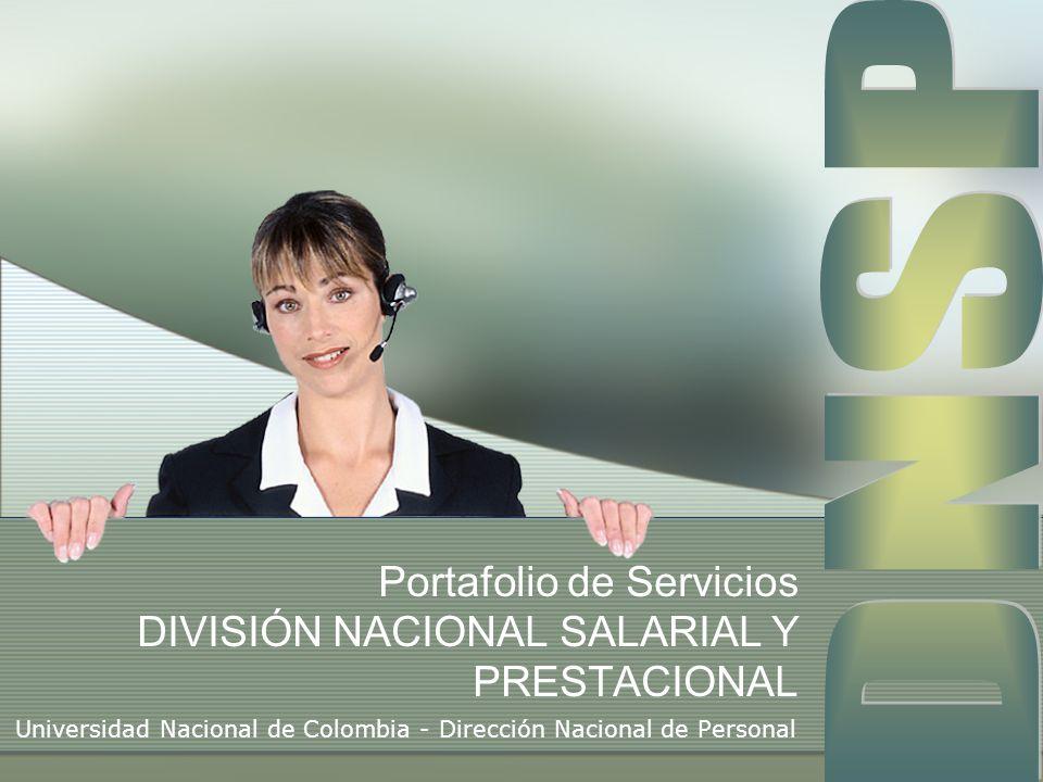 Portafolio de Servicios DIVISIÓN NACIONAL SALARIAL Y PRESTACIONAL Universidad Nacional de Colombia - Dirección Nacional de Personal