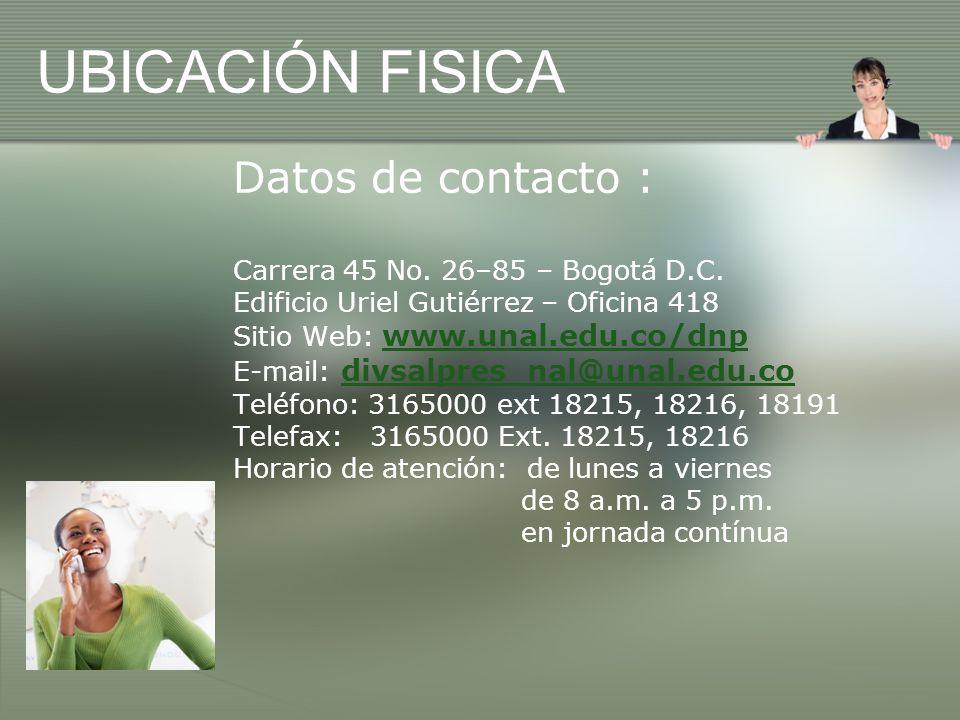 UBICACIÓN FISICA Datos de contacto : Carrera 45 No. 26–85 – Bogotá D.C. Edificio Uriel Gutiérrez – Oficina 418 Sitio Web: www.unal.edu.co/dnp www.unal