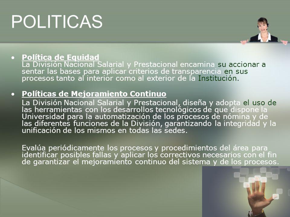 POLITICAS Política de Equidad La División Nacional Salarial y Prestacional encamina su accionar a sentar las bases para aplicar criterios de transpare