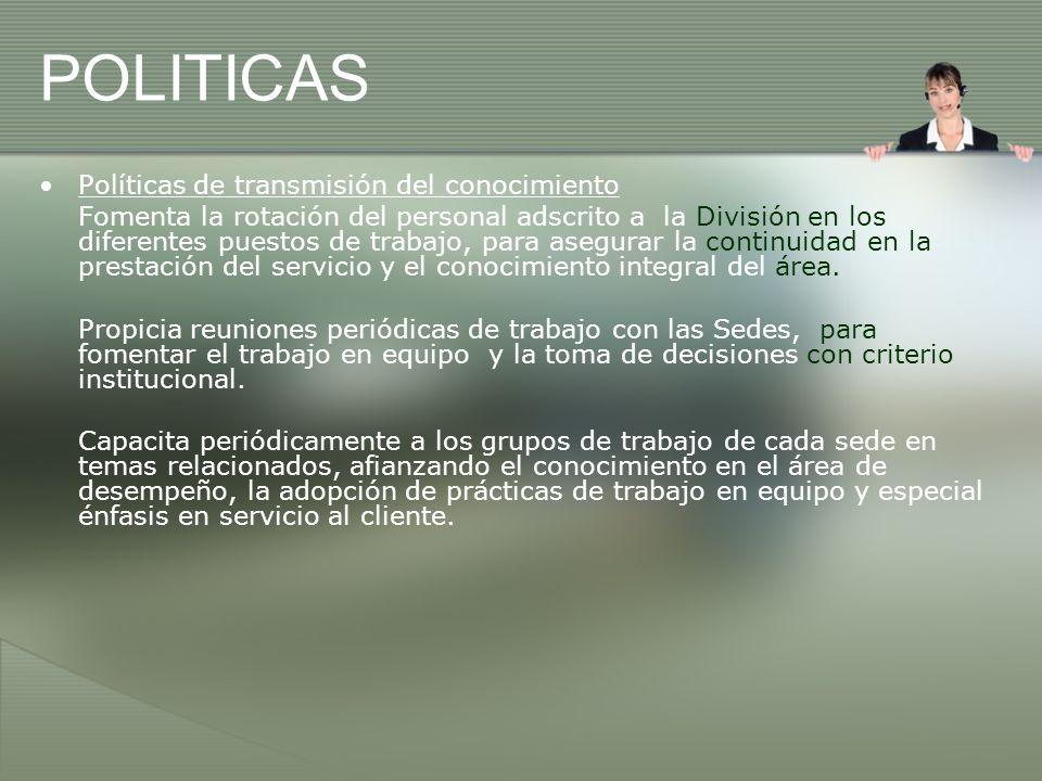 POLITICAS Políticas de transmisión del conocimiento Fomenta la rotación del personal adscrito a la División en los diferentes puestos de trabajo, para