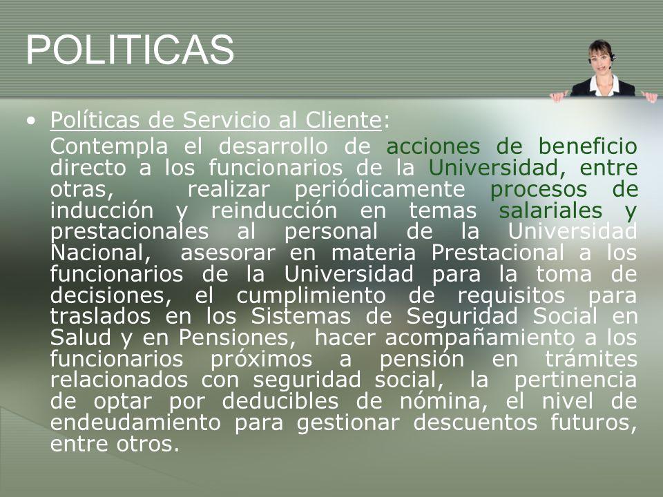 POLITICAS Políticas de Servicio al Cliente: Contempla el desarrollo de acciones de beneficio directo a los funcionarios de la Universidad, entre otras