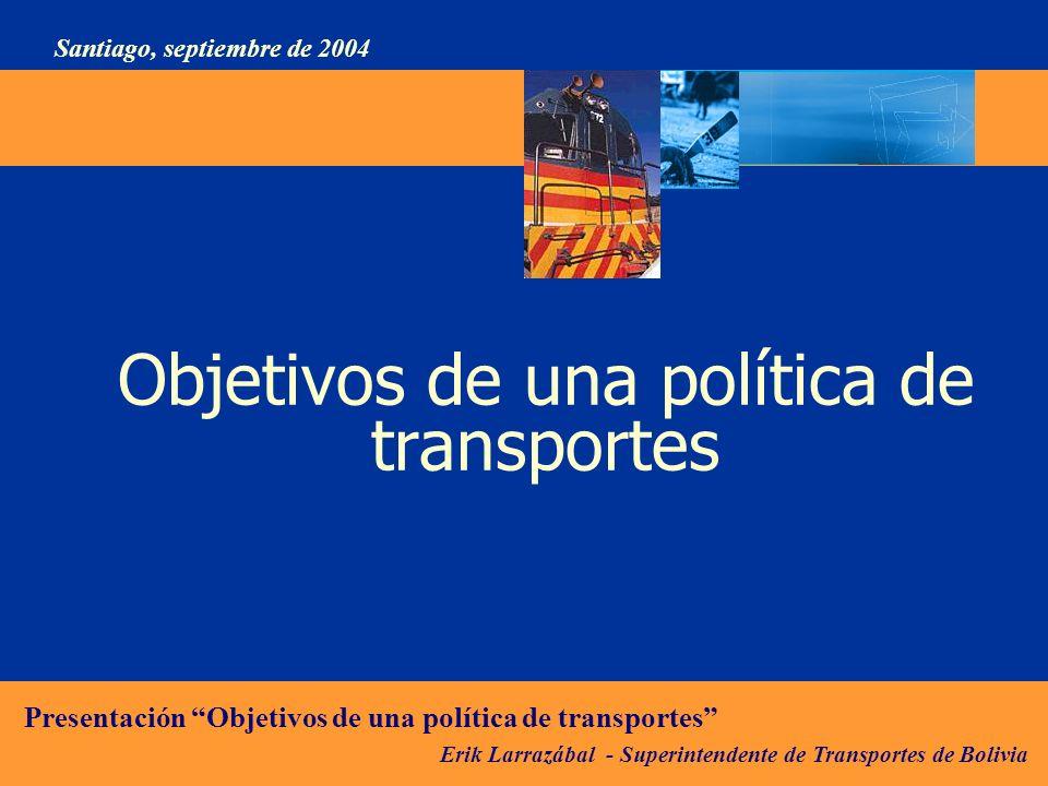 Erik Larrazábal - Superintendente de Transportes de Bolivia Presentación Objetivos de una política de transportes Santiago, septiembre de 2004 III.Hacia una política de transporte sostenible Los instrumentos de política que se deben generar respetando los tres principios deben responder a una sinergia que promueva soluciones de ganar - ganar (win -win).