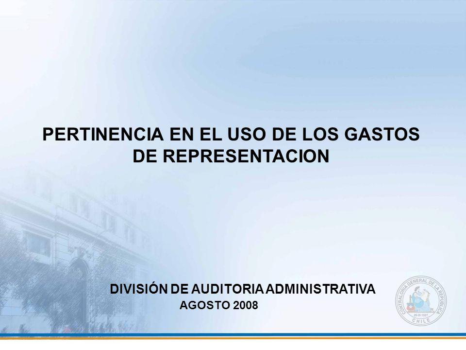 PERTINENCIA EN EL USO DE LOS GASTOS DE REPRESENTACION AGOSTO 2008 DIVISIÓN DE AUDITORIA ADMINISTRATIVA