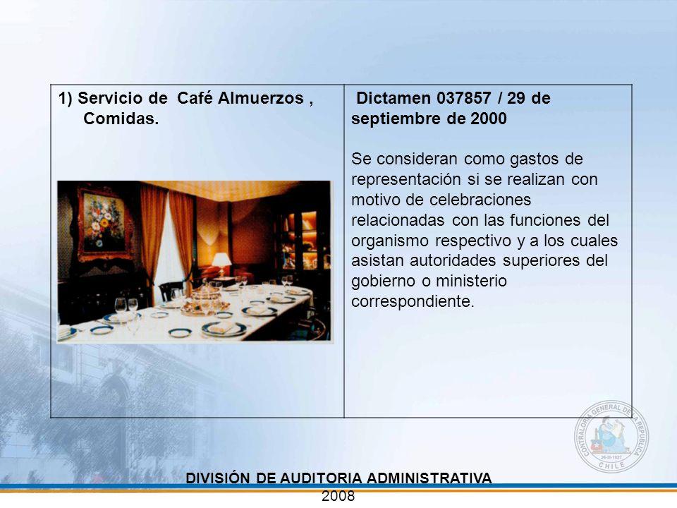 DIVISIÓN DE AUDITORIA ADMINISTRATIVA 2008 1) Servicio de Café Almuerzos, Comidas. Dictamen 037857 / 29 de septiembre de 2000 Se consideran como gastos