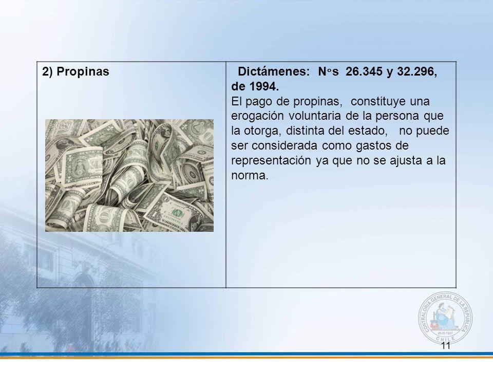 11 2) Propinas Dictámenes: N°s 26.345 y 32.296, de 1994. El pago de propinas, constituye una erogación voluntaria de la persona que la otorga, distint