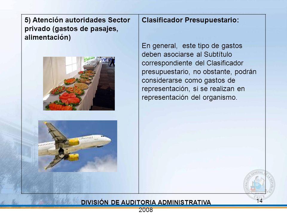 14 DIVISIÓN DE AUDITORIA ADMINISTRATIVA 2008 5) Atención autoridades Sector privado (gastos de pasajes, alimentación) Clasificador Presupuestario: En