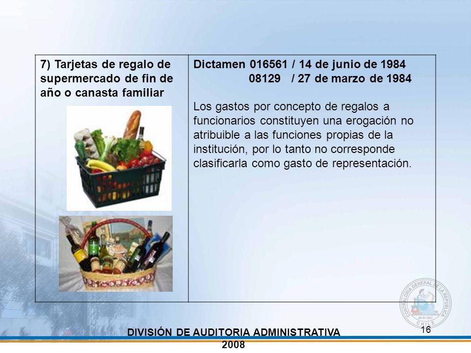 16 DIVISIÓN DE AUDITORIA ADMINISTRATIVA 2008 7) Tarjetas de regalo de supermercado de fin de año o canasta familiar Dictamen 016561 / 14 de junio de 1