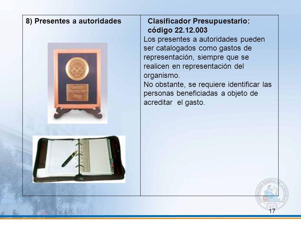 17 8) Presentes a autoridades Clasificador Presupuestario: código 22.12.003 Los presentes a autoridades pueden ser catalogados como gastos de represen