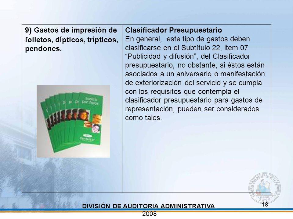 18 DIVISIÓN DE AUDITORIA ADMINISTRATIVA 2008 9 ) Gastos de impresión de folletos, dípticos, trípticos, pendones. Clasificador Presupuestario En genera