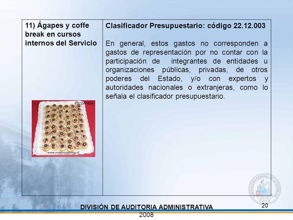 20 DIVISIÓN DE AUDITORIA ADMINISTRATIVA 2008 11) Ágapes y coffe break en cursos internos del Servicio Clasificador Presupuestario: código 22.12.003 En