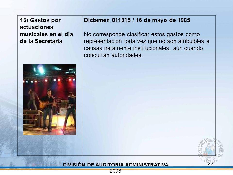 22 DIVISIÓN DE AUDITORIA ADMINISTRATIVA 2008 13) Gastos por actuaciones musicales en el día de la Secretaria Dictamen 011315 / 16 de mayo de 1985 No c