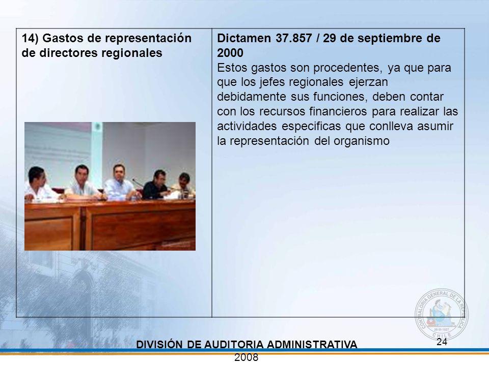 24 DIVISIÓN DE AUDITORIA ADMINISTRATIVA 2008 14) Gastos de representación de directores regionales Dictamen 37.857 / 29 de septiembre de 2000 Estos ga