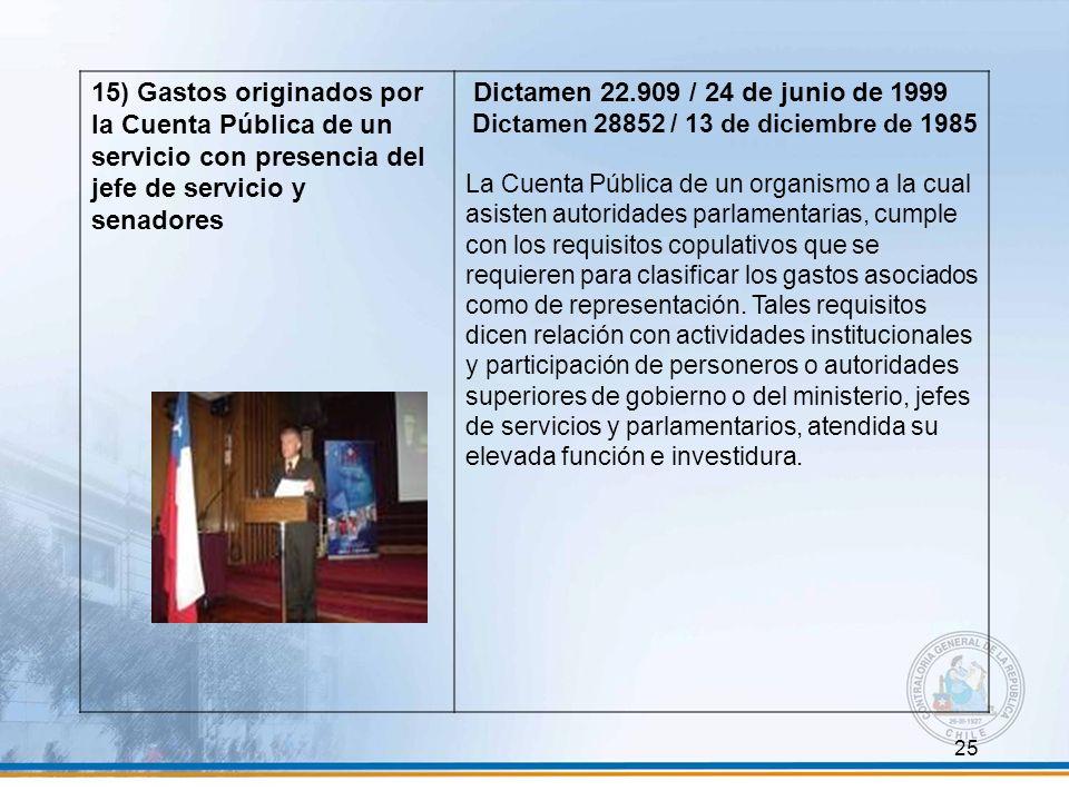 25 15) Gastos originados por la Cuenta Pública de un servicio con presencia del jefe de servicio y senadores Dictamen 22.909 / 24 de junio de 1999 Dic