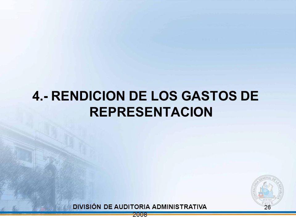 26 4.- RENDICION DE LOS GASTOS DE REPRESENTACION DIVISIÓN DE AUDITORIA ADMINISTRATIVA 2008
