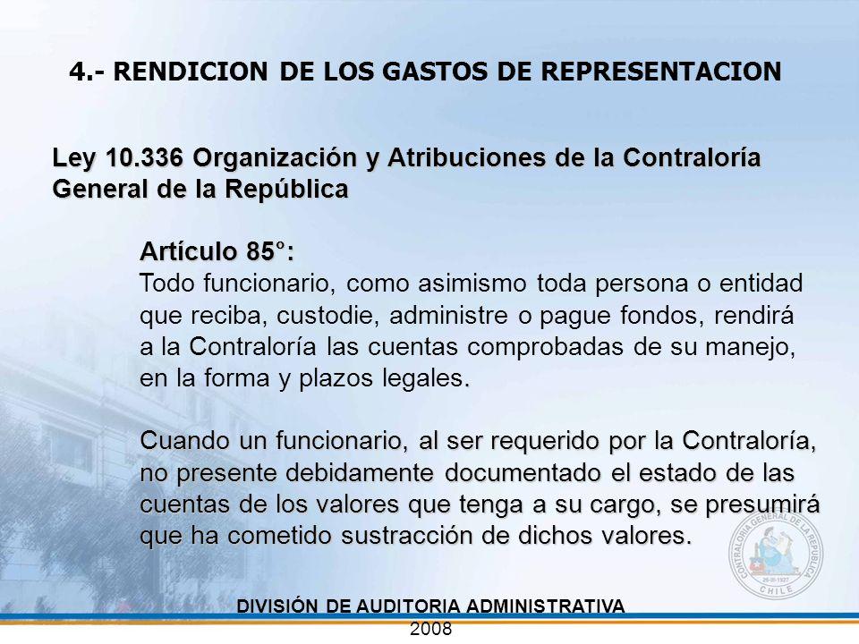 4.- RENDICION DE LOS GASTOS DE REPRESENTACION Ley 10.336 Organización y Atribuciones de la Contraloría General de la República Artículo 85°: Artículo