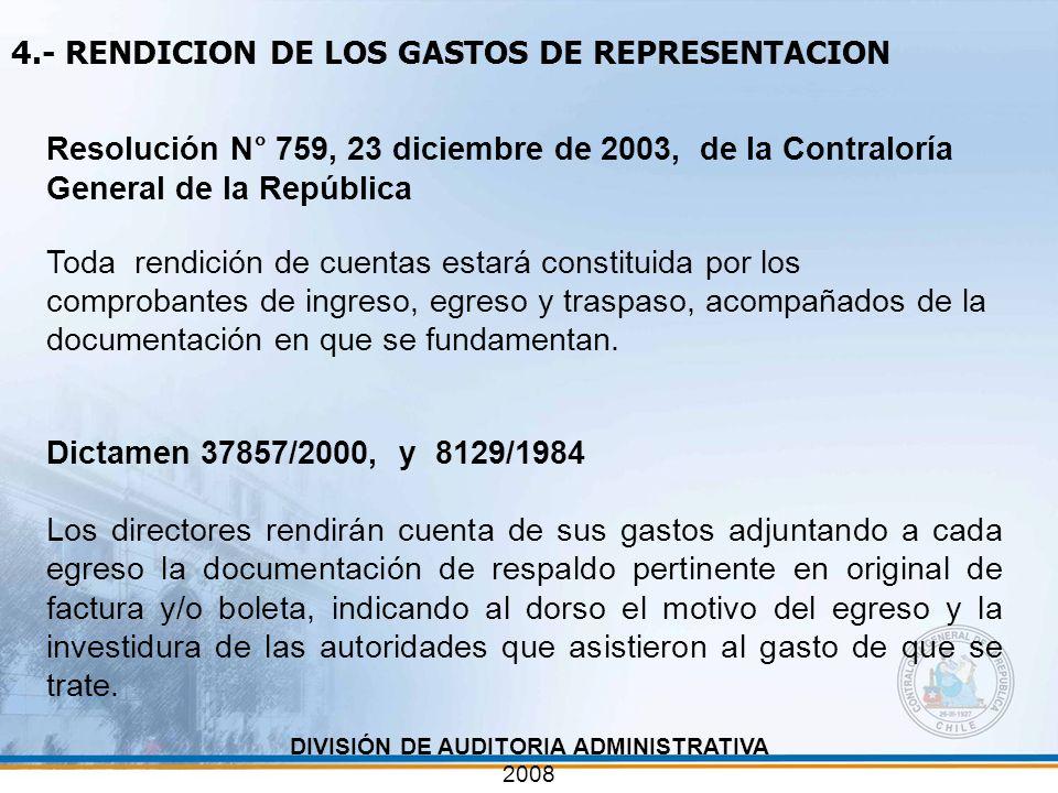 DIVISIÓN DE AUDITORIA ADMINISTRATIVA 2008 4.- RENDICION DE LOS GASTOS DE REPRESENTACION Resolución N° 759, 23 diciembre de 2003, de la Contraloría Gen