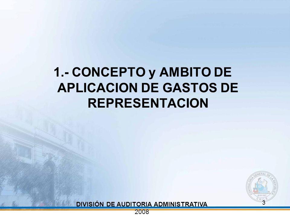3 1.- CONCEPTO y AMBITO DE APLICACION DE GASTOS DE REPRESENTACION DIVISIÓN DE AUDITORIA ADMINISTRATIVA 2008